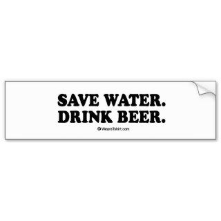 Drinking Tee   Save water, drink beer Bumper Stickers