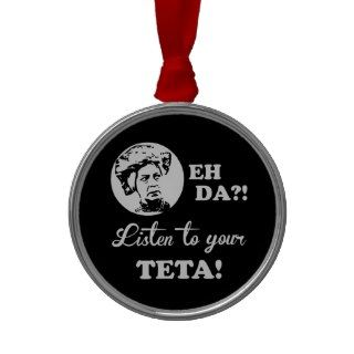 EH DA?! Listen to your TETA! Ornaments
