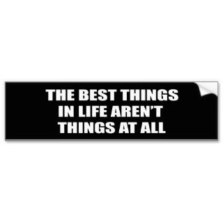 The best things in life arent things bumper sticker