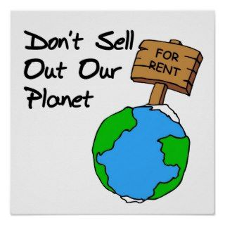 don t sell out our planet don t let anyone trash our planet celebrate