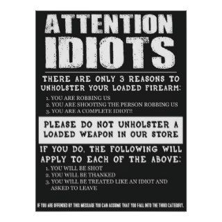 "Funny Gun Store Sign ""Attention Idiots"" Posters"