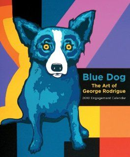 Blue Dog The Art of George Rodrigue 2010 Engagement Calendar The Art of George Rodrigue 2010 Luxury Engagement Calendar George Rodrigue Englische Bücher
