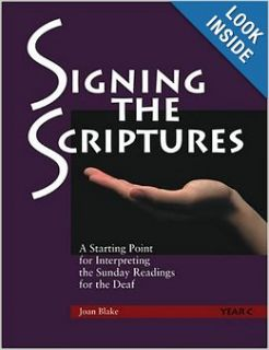 Signing the Scriptures: A Starting Point for Interpreting the Sunday Readings for the Deaf, Year C: Joan Blake: 9781568545134: Books