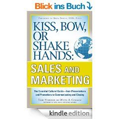 Kiss, Bow, or Shake Hands, Sales and Marketing: The Essential Cultural Guide—From Presentations and Promotions to Communicating and Closing eBook: Terri Morrison, Wayne A. Conaway: Kindle Shop