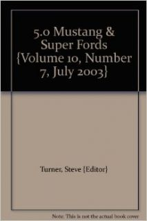 5.0 Mustang & Super Fords {Volume 10, Number 7, July 2003}: Steve {Editor} Turner: Books