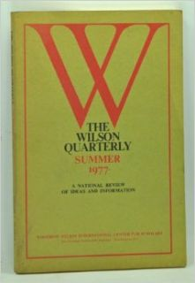 The Wilson Quarterly, Summer 1977 (Volume I, Number 4): A National Review of Ideas and Information; Japan, the Environment, Sociobiology: Peter (ed.); Reischauer, Edwin O.; Thayer, Nathaniel B.; Azumi, Koya; Davies, J. Clarence III; Train, Russell E.; Bara