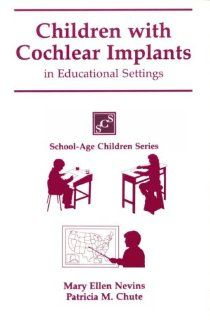 Children with Cochlear Implants in the Educational Setting (Clinical Competence) (9781565931602): Mary Ellen Nevins, Patricia M. Chute: Books