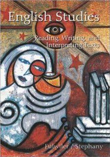 English Studies: Reading, Writing, and Interpreting Texts: Toby Fulwiler, William Stephany: 9780072444421: Books