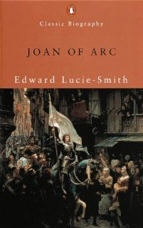Joan of Arc (Penguin Classic Biography): Edward Lucie Smith: 9780141390000: Books