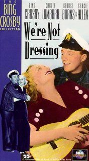 We're Not Dressing [VHS]: Bing Crosby, Carole Lombard, George Burns, Gracie Allen, Ethel Merman, Leon Errol, Ray Milland, Jay Henry, Ernie Adams, Sam Ash, Stanley Blystone, Al Bridge, Norman Taurog, Benjamin Glazer, Francis Martin, George Marion Jr., H
