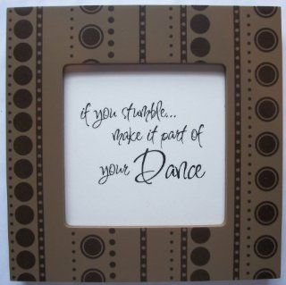"Kindred Hearts Inspirational Quote Frame (6 x 6 Brown Dot Pattern) (""If you stumblemake it part of your dance""): Everything Else"
