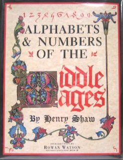 Alphabets & Numbers Of the Middle Ages: Henry Shaw: 9780517665855: Books
