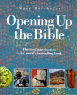 Opening Up the Bible: The Ideal Introduction to the World's Best selling Book: Mary Batchelor: 9780745940724: Books