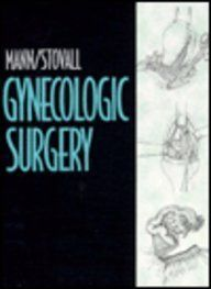 Gynecologic Surgery, 1e (9780443089589): William J. Mann Jr. MD, Thomas G. Stovall MD: Books