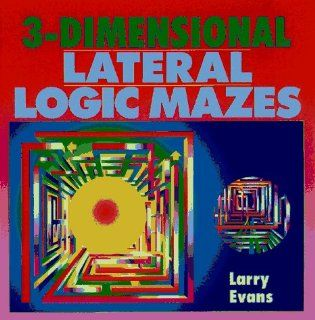 3 Dimensional Lateral Logic Mazes: Larry Evans: 9780806996240: Books