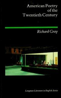 American Poetry of the Twentieth Century (Longman Literature in English Series) (9780582494442): Richard J. Gray: Books