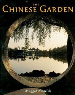 The Chinese Garden: History, Art and Architecture, Third Edition (9780674010864): Maggie Keswick, Alison Hardie, Charles Jencks: Books