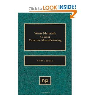 Waste Materials Used in Concrete Manufacturing (Building Materials Science Series) (9780815513933): Satish Chandra: Books