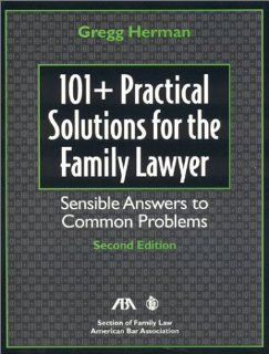 101+ Practical Solutions for the Family Lawyer: Gregg Herman: 9781590311738: Books