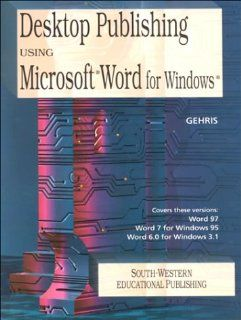 Desktop Publishing Using Microsoft Word for Windows: Dennis Gehris: 9780538679176: Books