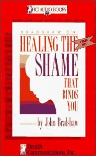 Healing the Shame That Binds You: John Bradshaw: 9781558740433: Books