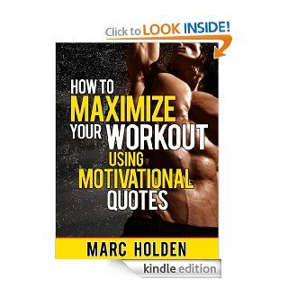 How to Maximize Your Workout Using Motivational Quotes eBook: Marc Holden: Kindle Store