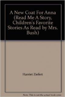 A New Coat For Anna (Read Me A Story, Children's Favorite Stories As Read by Mrs. Bush) Harriet Ziefert, Mrs Bush Books