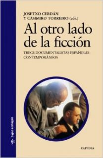 Al otro lado de la ficcion/ The Other Side of Fiction: Trece Documentalistas Espanoles Contemporaneos (Signo E Imagen) (Spanish Edition): Josetxo Cerdan, Casimiro Torreiro: 9788437623627: Books