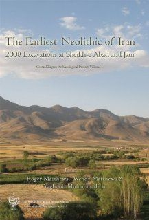 The Earliest Neolithic of Iran: 2008 Excavations at  Sheikh E Abad and Jani (Czap Reports: British Institute of Persian Studies Archaeological Monographs) (9781782972235): Roger Matthews, Wendy Matthews, Yaghoub Mohammadifar: Books