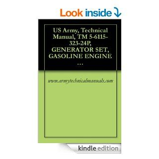 US Army, Technical Manual, TM 5 6115 323 24P, GENERATOR SET, GASOLINE ENGINE DRIVEN, SKID MOUNTED, TUBULAR FRAME, 1.5 K SINGLE PHASE, AC, 120/240 V, 28 eBook: www.armytechnicalmanuals Kindle Store