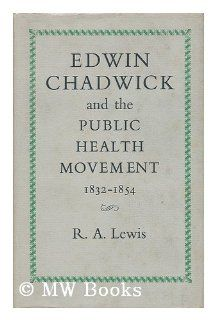 Edwin Chadwick and the Public Health Movement 1832   1854: R A Lewis: Books