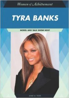 Tyra Banks: Model and Talk Show Host (Women of Achievement): Anne M. Todd: 9781604134629: Books