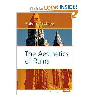 The Aesthetics of Ruins: Illustrated by the Author (Value Inquiry Book Series 159): Robert Ginsberg: 9789042016729: Books