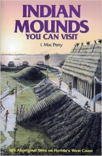 Indian Mounds You Can Visit: 165 Aboriginal Sites on Florida's West Coast: I. Mac Perry: 9780820010397: Books