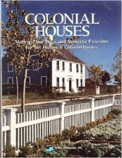 Colonial houses Modern floor plans and authentic exteriors for 161 historical colonial homes Inc. Edited By Home Planners 9780918894830 Books