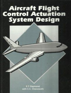 Aircraft Flight Control Actuation System Design E. T. Raymond, C. C. Chenoweth 9781560913764 Books