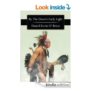 By The Dawn's Early Light eBook: Daniel Kevin O' Brien: Kindle Store