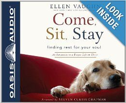 Come, Sit, Stay: An Invitation to Deeper Life in Christ: Ellen Vaughn, Ann Richardson: 9781613751602: Books