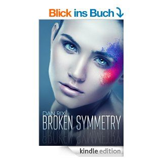 BROKEN SYMMETRY: A Young Adult Science Fiction Thriller eBook: Dan Rix: Kindle Shop