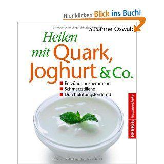 Heilen mit Quark, Joghurt & Co: Entz�ndungshemmend   Schmerzstillend   Durchblutungsf�rdernd: Susanne Oswald: Bücher