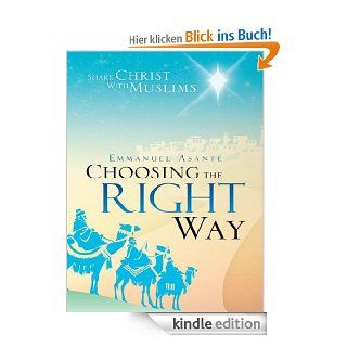 CHOOSING THE RIGHT WAY : SHARE CHRIST WITH MUSLIMS eBook: EMMANUEL ASANTE: Kindle Shop