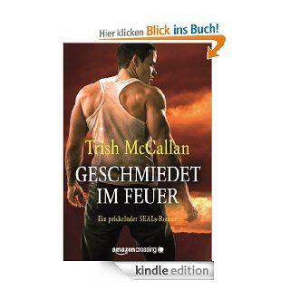 Geschmiedet im Feuer   Ein prickelnder SEALs Roman eBook: Trish McCallan, Kerstin Fricke: Kindle Shop