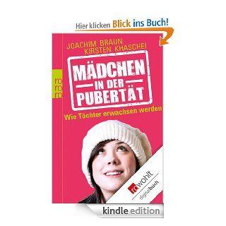 M�dchen in der Pubert�t: Wie T�chter erwachsen werden eBook: Joachim Braun, Kirsten Khaschei: Kindle Shop