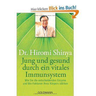 Jung und gesund durch ein vitales Immunsystem: Wie Sie die entscheidenden Enzyme und Bio Faktoren Ihres K�rpers st�rken: Hiromi Shinya, Wolfgang H�hn: Bücher