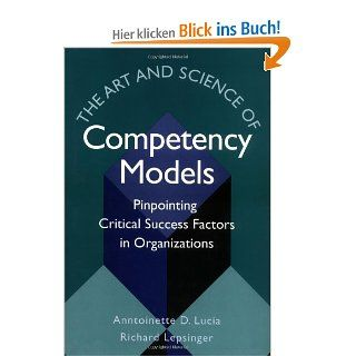 The Art & Science of Competency Models: Pinpointing Critical Success Factors in Organizations Jossey Bass Business & Management: Anntoinette D. Lucia, Richard Lepsinger: Englische Bücher