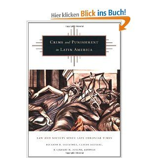 Crime and Punishment in Latin America: Law and Society Since Late Colonial Times: Ricardo Donato Salvatore, Carlos Aguirre, Salvatore: Englische Bücher