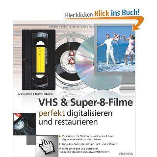VHS & Super 8 Filme Perfekt digitalisieren und restaurieren Andreas Hein, Thomas Schirmer Bücher