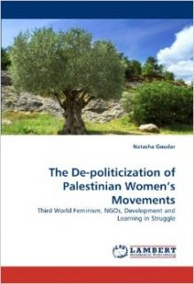 The De politicization of Palestinian Women?s Movements: Third World Feminism, NGOs, Development and Learning in Struggle: Natasha Goudar: 9783838346342: Books