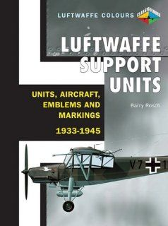 Luftwaffe Support Units Units, Aircraft, Emblems and Markings (Luftwaffe Colours) (9781906537043) Barry Rosch Books
