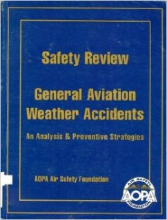 General Aviation Weather Accidents ~ An Analysis & Preventitive Strategies Safety Review: AOPA Air Safety Foundation: Books